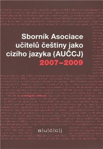 Sborník Asociace učitelů češtiny jako cizího jazyka (AUČCJ) 2007-2009