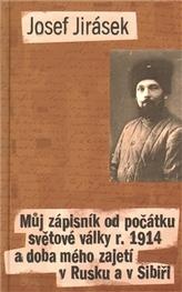 Můj zápisník od počátku světové války r. 1914 a doba mého zajetí v Rusku a v Sibiři