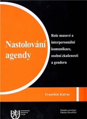 Nastolování agendy: Role masové a interpersonální komunikace, osobní zkušenosti a genderu