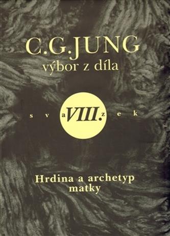 Výbor z díla VIII. - Hrdina a archetyp matky