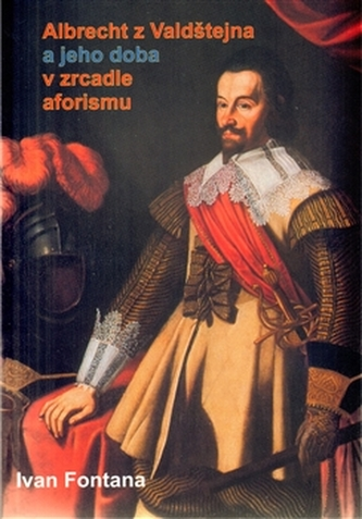 Albrecht z Valdštejna a jeho doba v zrcadle aforismu