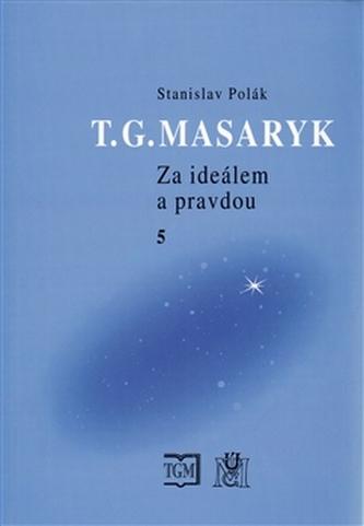 T. G. Masaryk - Za ideálem a pravdou 5. - Stanislav Polák