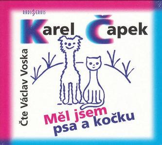 CD-Měl jsem psa a kočku - Karel Čapek