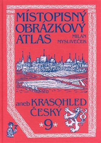 Místopisný obrázkový atlas aneb Krasohled český 9. - Milan Mysliveček