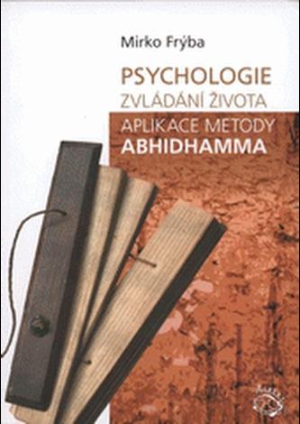 Psychologie. Zvládání života. Aplikace metody Abhidhamma