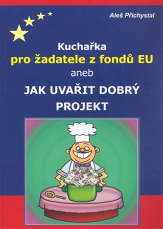 Kuchařka pro žadatele z fondů EU aneb jak uvařit dobrý projekt