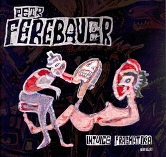 Intuice pragmatika. Petr Ferebauer