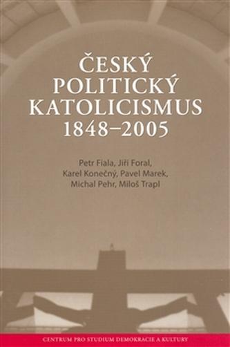 Český politický katolicismus v letech 1848 - 2005 - Petr Fiala