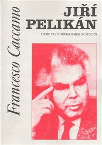 Jiří Pelikán a jeho cesta socialismem 20. století