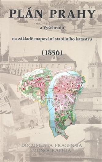 Plán Prahy a Vyšehradu na základě mapování stabilního katastru (1856)