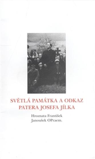 Světlá památka a odkaz patera Josefa Jílka