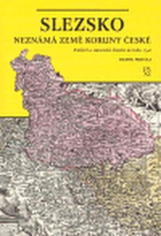 Slezsko neznámá země Koruny české