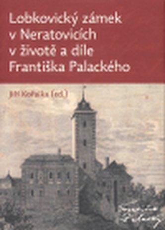 Lobkovický zámek v Neratovicích v životě a díle Františka Palackého