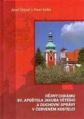 Dějiny chrámu sv. apoštola Jakuba Většího a duchovní správy v Červeném Kostelci