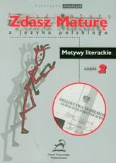 Zdasz maturę z języka polskiego Motywy literackie cz.2