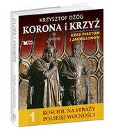 Korona i Krzyż Czas Piastów i Jagiellonów Kościół na straży polskiej wolności