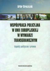 Współpraca policyjna w Unii Europejskiej w wymiarze transgranicznym