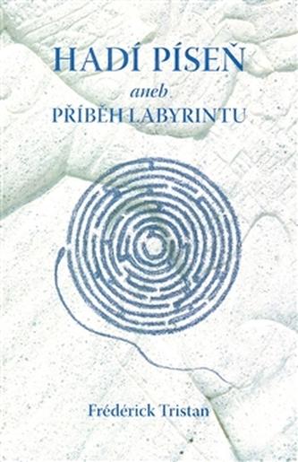 Hadí píseň aneb Příběh labyrintu - Frédérick Tristan