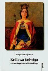 Królowa Jadwiga Szkice do portretu literackiego