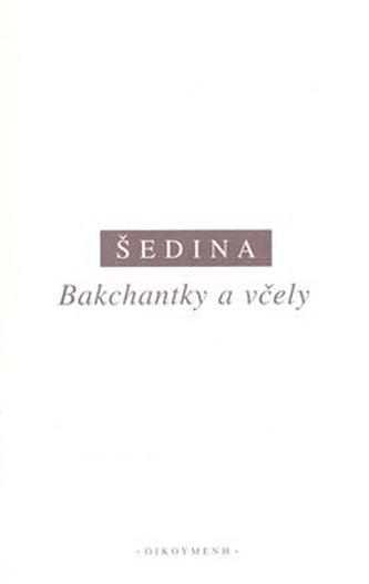 Bakchantky a včely - Miroslav Šedina