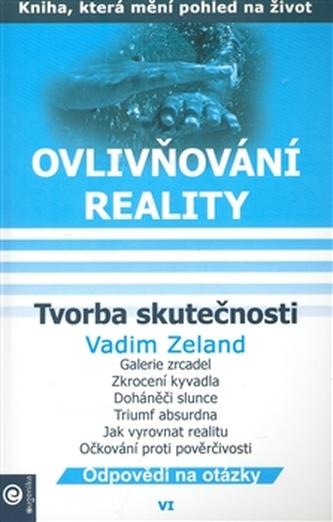 Ovlivňování reality VI. - Tvorba skutečnosti - Vadim Zeland