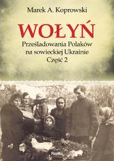 Wołyń Prześladowania Polaków na sowieckiej Ukrainie Część 2