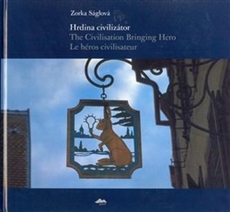 Hrdina civilizátor/The Civilisation Bringing Hero Le héros civilisateur
