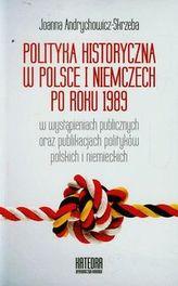 Polityka historyczna w Polsce i Niemczech po roku 1989 w wystąpieniach publicznych oraz publikacjach polityków polskich i niemie