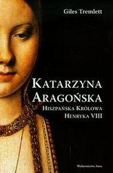 Katarzyna Aragońska Hiszpańska królowa Henryka VIII