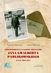 Korespondencja i papiery polityczne Jana Gwalberta Pawlikowskiego z lat 1904-1914