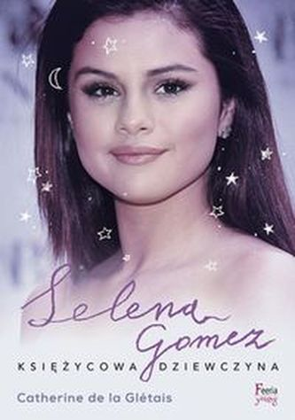 Selena Gomez Księżycowa dziewczyna - Gletais Catherine