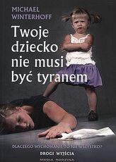Twoje dziecko nie musi być tyranem