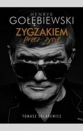 Henryk Gołębiewski Zygzakiem przez życie