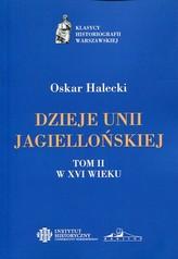Dzieje Unii Jagiellońskiej Tom 2 W XVI wieku