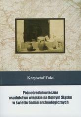 Późnośredniowieczne osadnictwo wiejskie na Dolnym Śląsku w świetle badań archeologicznych