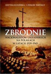 Zbrodnie nacjonalistów ukraińskich na Polakach w latach 1939-1945. Ludobójstwo niepotępione