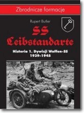 SS-Leibstandarte. Historia 1. Dywizji Waffen-SS 1939-1945 - Rupert Butler
