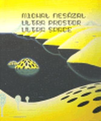 Michal Nesázal - Ultra Prostor/ Ultra Space