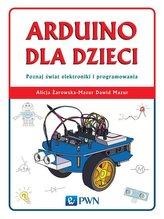 Arduino dla dzieci. Poznaj  świat elektroniki i programowania