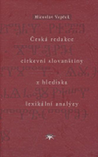 Česká redakce církevní slovanštiny z hlediska lexikální analýzy