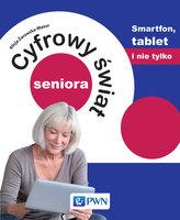 Cyfrowy świat seniora Smartfon, tablet i nie tylko
