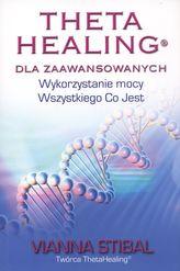 Theta Healing dla zaawansowanych. Wykorzystanie mocy Wszystkiego Co Jest