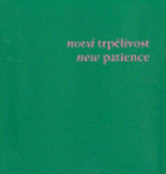 Nová trpělivost/ New Patience