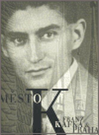 Město K. - Franz Kafka a Praha