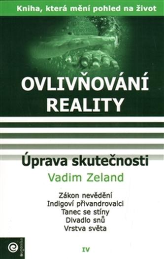 Ovlivňování reality IV. - Úprava skutečnosti - Vadim Zeland