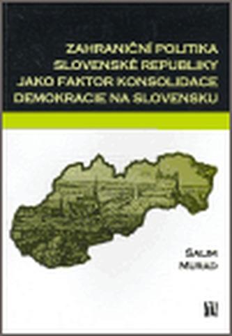 Zahraniční politika Slovenské republiky jako faktor konsolidace demokracie na Slovensku