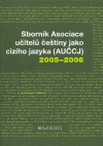 Sborník Asociace učitelů češtiny jako cizího jazyka (AUČCJ) 2005-2006