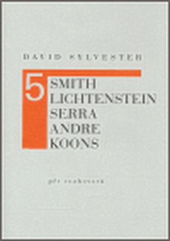 Pět rozhovorů (Smith, Lichtenstein, Serra, Andre, Koons)