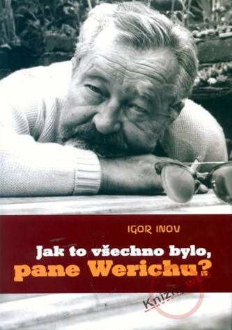 Jak to všechno bylo, pane Werichu?
