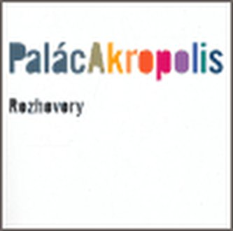 Palác Akropolis. Rozhovory